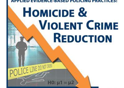 Applied Evidence-Based Policing Practices: Homicide & Violent Crime Reduction