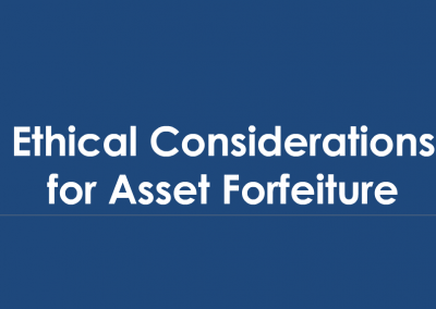 Ethical Considerations for Asset Forfeiture