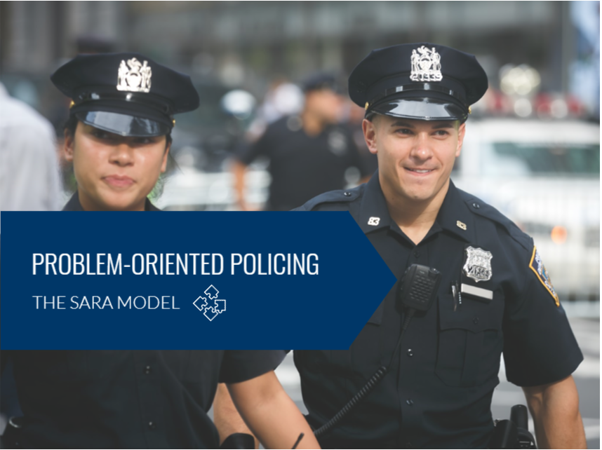 Problem-Oriented Policing: The SARA Model